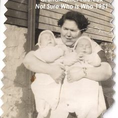 Grand-Mother Fauteux Holding Twins... just don't know Who is Who... You guess?