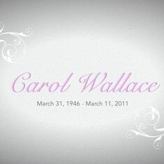 Video of Carol Wallace 03 31 1946 to 03 11 2021