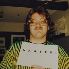 "Chris and I created ""SKREEE!"", a post-metal funk/techno band. No exisiting recordings tho. :("
