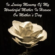 I love you Mom to heaven and back. Happy Mother's Day!