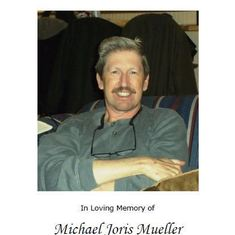 In Memory of Michael Joris Mueller - 1